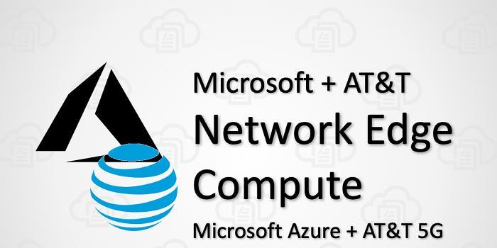 微软与AT&T合作推进5G边缘计算服务
